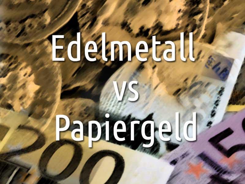 Edelmetall vs Papiergeld