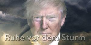 Trump und die Märkte — Die Ruhe vor dem Sturm?