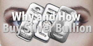 Why and How Buy Silver Bullion